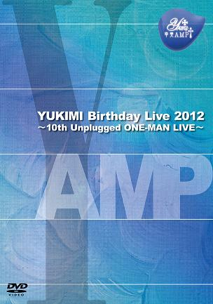 『YUKIMI Birthday Live 2012』~10th Unplugged ONE-MAN LIVE~